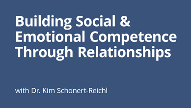Building Social and Emotional Competence Through Relationships