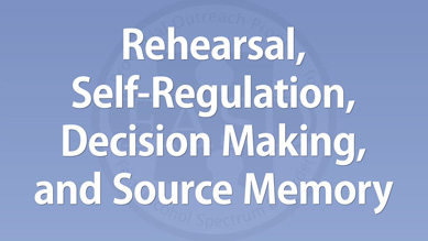 Carmen Rasmussen - Rehearsal, Decision Making, Self-Regulation, and Source Memory