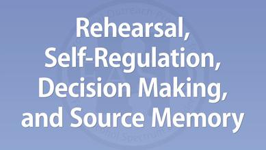 Carmen Rasmussen - Rehearsal, Decision Making, Self-Regulation, and Source Memory