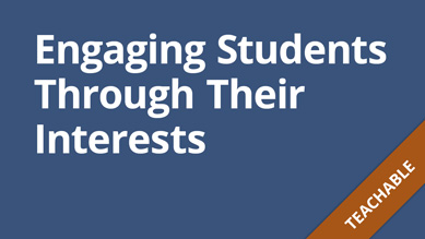 Engaging Students Through Their Interests