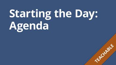 Starting the Day: Agenda