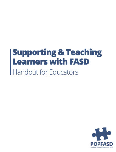 Supporting and Teaching Learners with FASD - Educator Handout