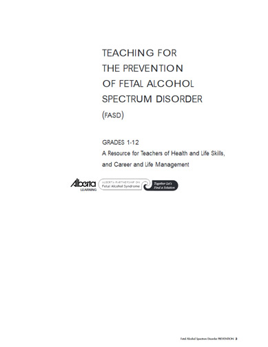 Teaching for the Prevention of Fetal Alcohol Spectrum Disorder (FASD) Grades 1 – 12: A Resource for Teachers of Health and Life Skills, and Career and Life Management
