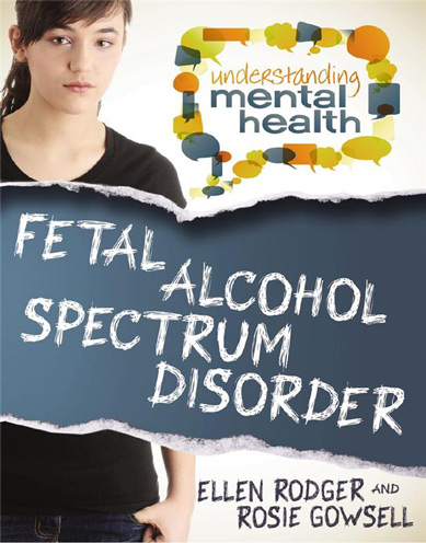 Understanding Mental Health: Fetal Alcohol Spectrum Disorder