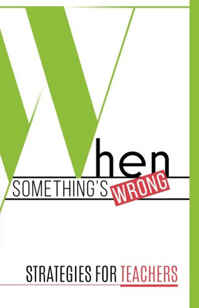 When Something's Wrong: Strategies for Teachers