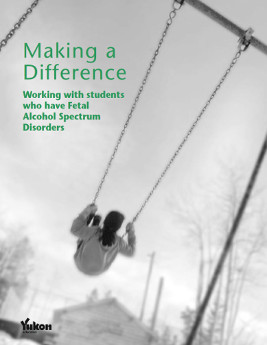 Making a Difference: Working with Students who have Fetal Alcohol Spectrum Disorders