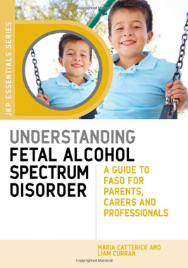 Understanding Fetal Alcohol Spectrum Disorder: A Guide to FASD for Parents, Carers, and Professionals