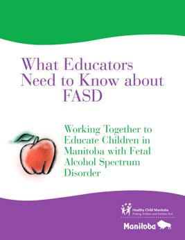 What Educators Need to Know About FASD: Working Together to Educate Children in Manitoba with Fetal Alcohol Spectrum Disorder